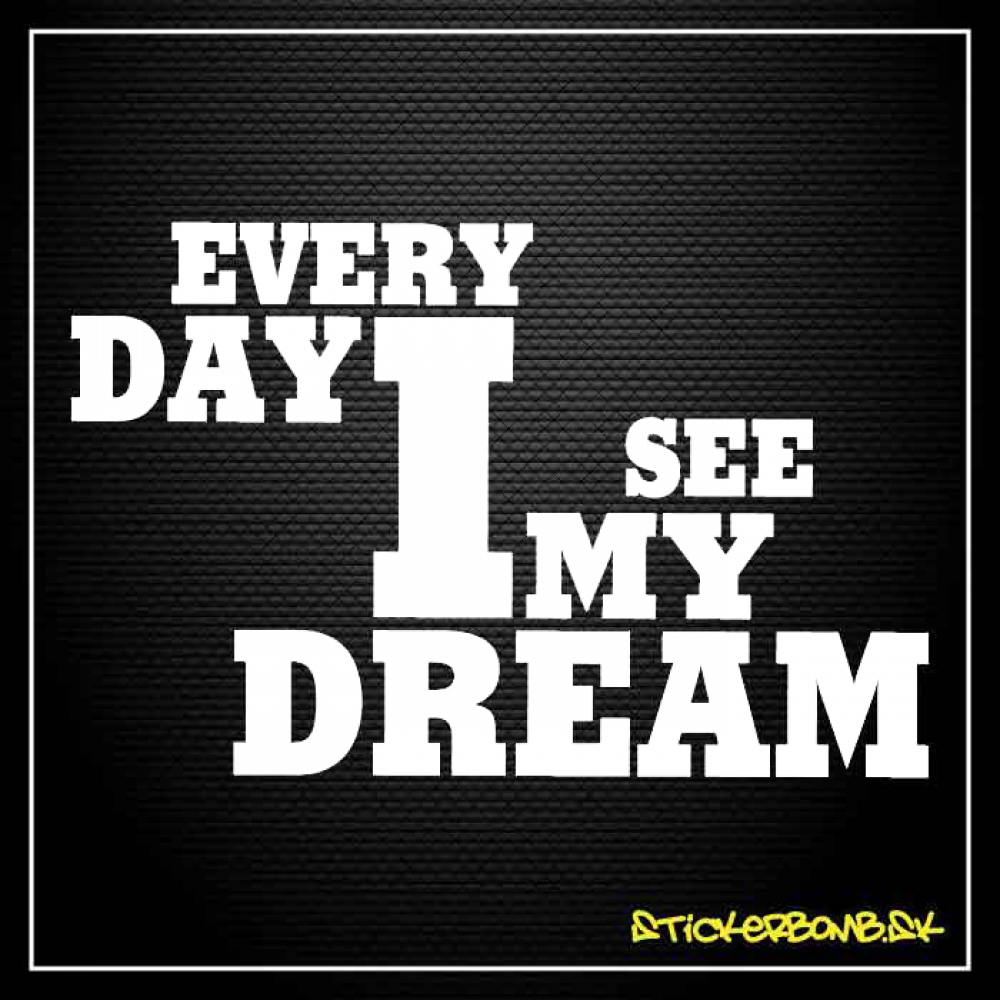 Every Day I See My Dream - samolepka