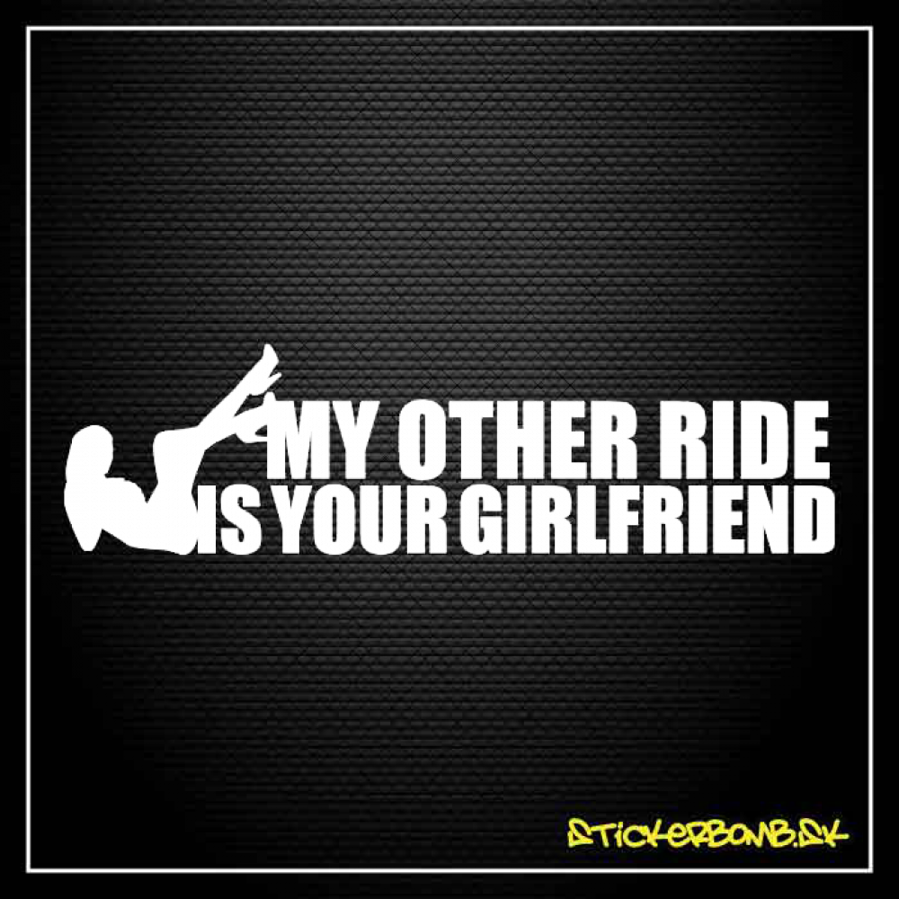My Other Ride Is Your Girlfriend - samolepka