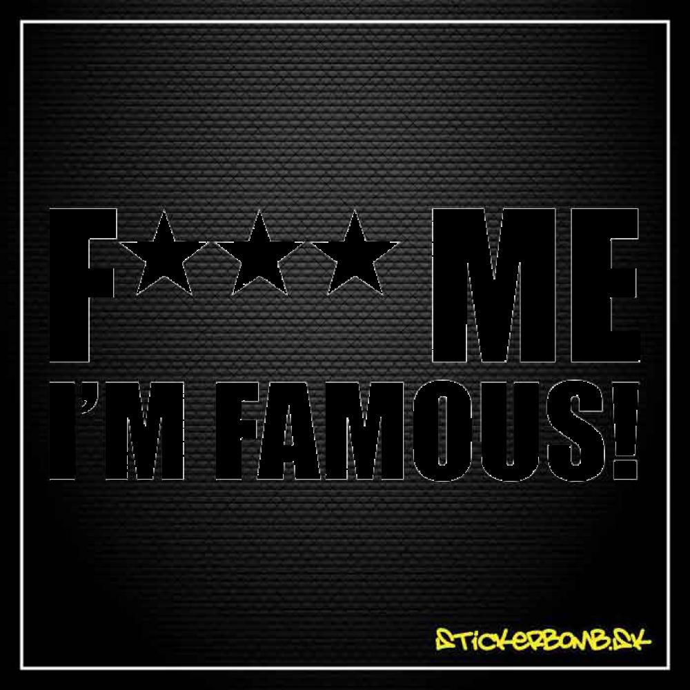 F*** ME I AM FAMOUS - samolepka