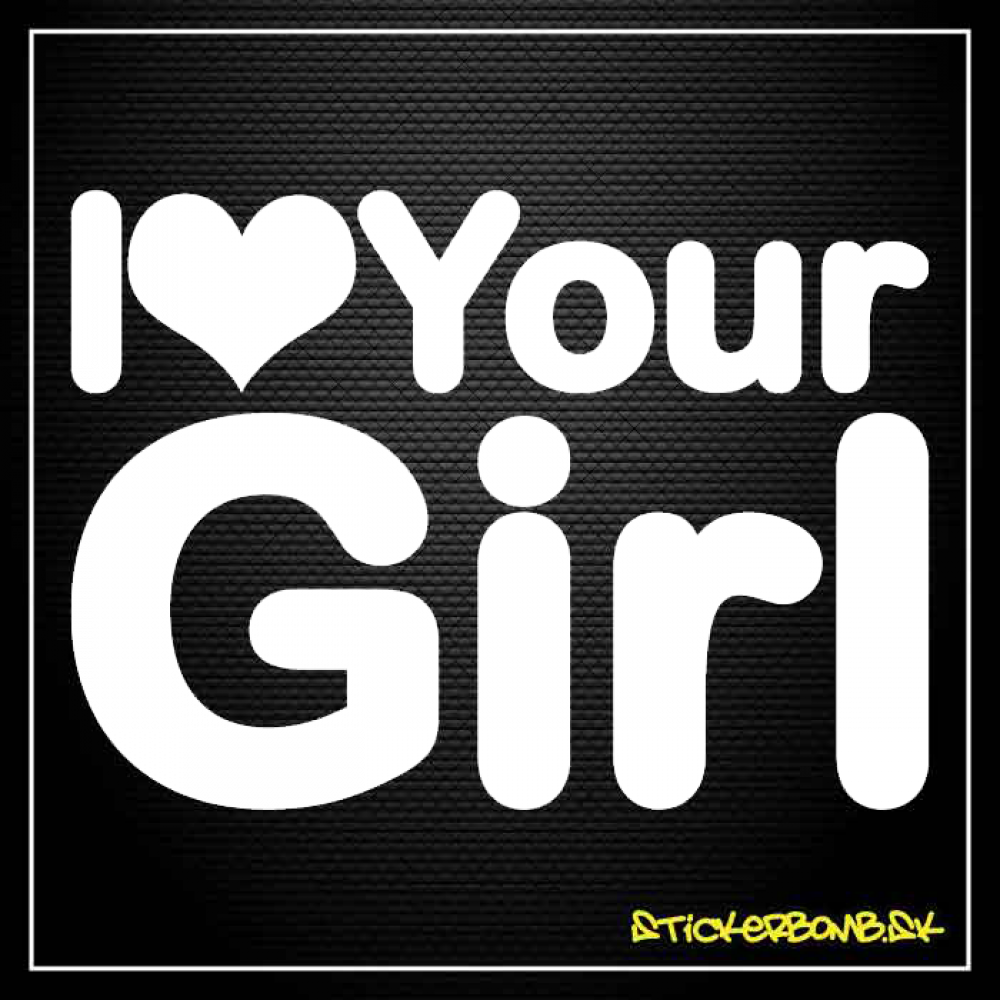 I LOVE YOUR GIRL - samolepka