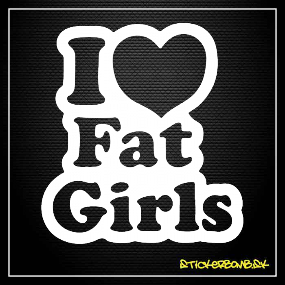 I LOVE FAT GIRLS - samolepka
