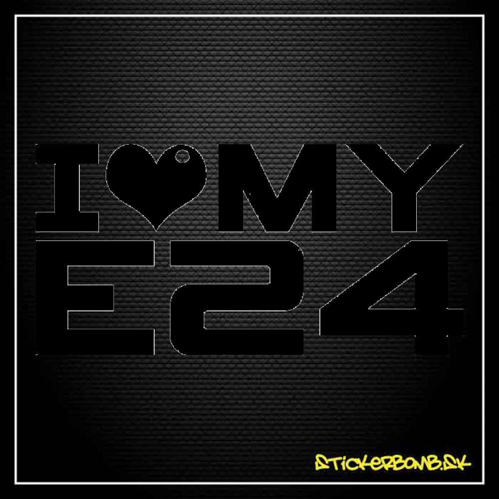 I LOVE MY E24 - samolepka
