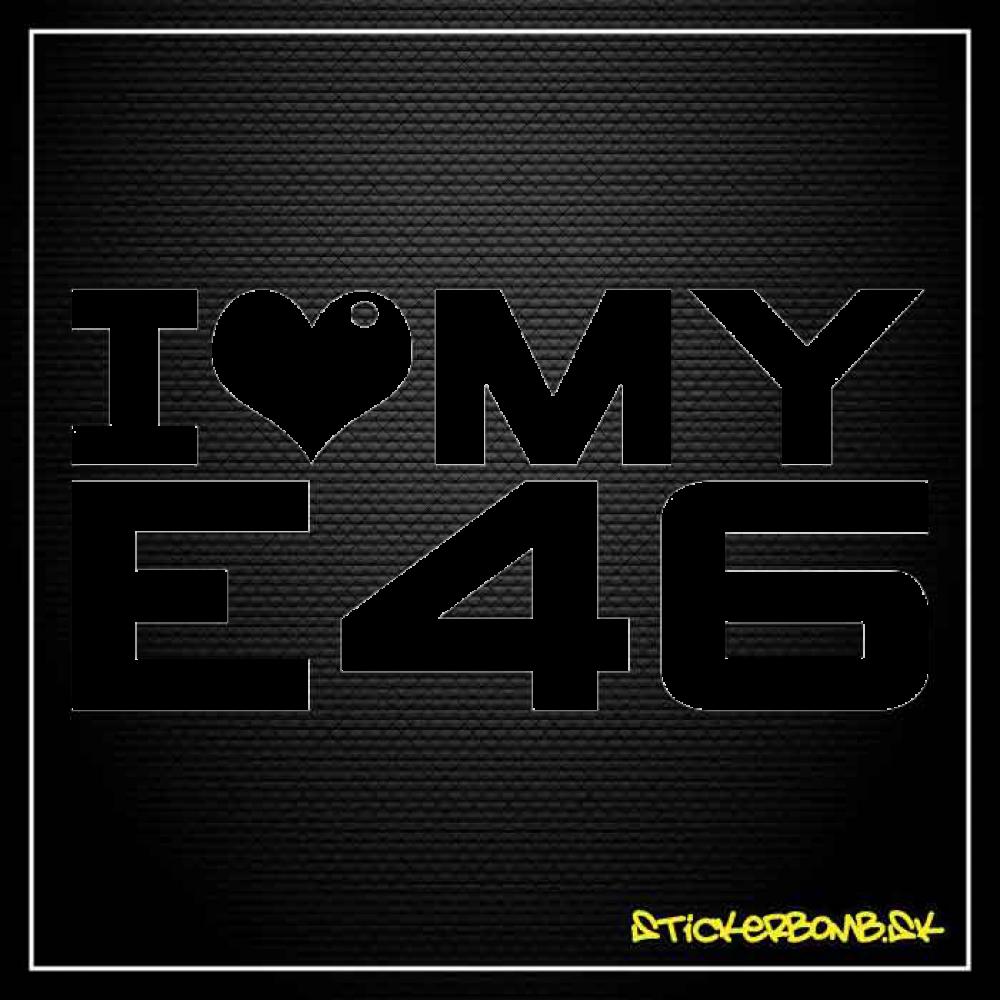 I LOVE MY E46 - samolepka